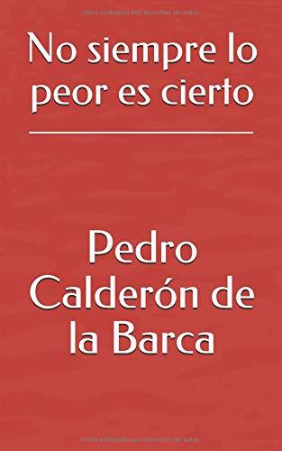 No siempre lo peor es cierto por Pedro Calderón de la Barca