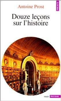 Douze leçons sur l'histoire de Antoine Prost ( 7 février 1996 )