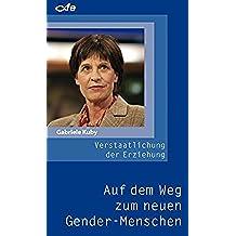Verstaatlichung der Erziehung: Auf dem Weg zum neuen Gender-Menschen (German Edition)