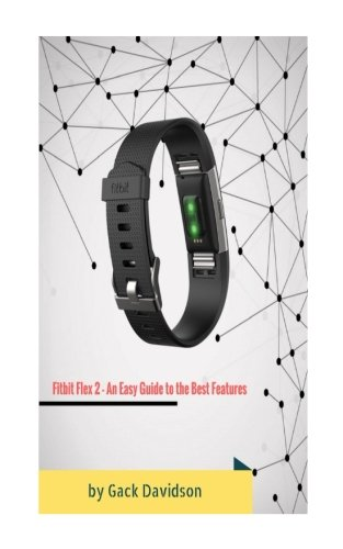 Fitbit Flex 2: An Easy Guide to the Best Features