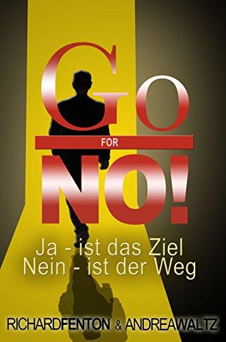 Go for No!: JA ist das Ziel, NEIN ist der Weg
