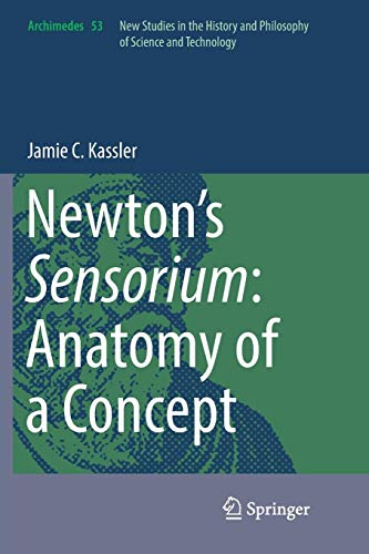 Newton's Sensorium: Anatomy of a Concept (Archimedes, Band 53)