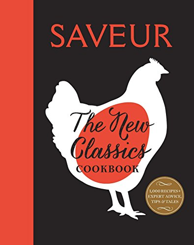 Saveur: The New Classics Cookbook: More than 1,000 of the world's best recipes for today's kitchen Classic 1000 Dessert