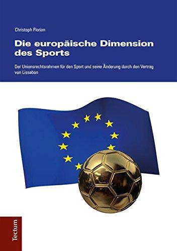 Die europäische Dimension des Sports: Der Unionsrechtsrahmen für den Sport und seine Änderung durch den Vertrag von Lissabon