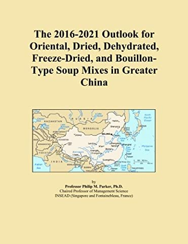 The 2016-2021 Outlook for Oriental, Dried, Dehydrated, Freeze-Dried, and Bouillon-Type Soup Mixes in Greater China