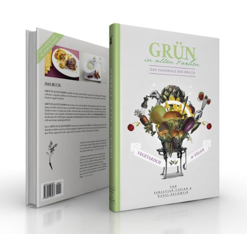 Grün in allen Farben: Das saisonale Kochbuch - vegetarisch & vegan (Vegan-kochkurs)