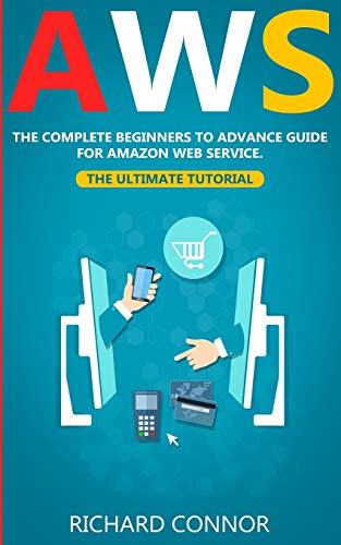 Aws: The Complete Beginner to Advanced Guide for Amazon Web Service - The Ultimate Tutorial