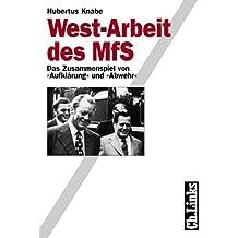 """West-Arbeit des MfS: Das Zusammenspiel von """"Aufklärung"""" und """"Abwehr"""" (Wissenschaftliche Reihe des Bundesbeauftragten für die Stasiunterlagen)"""