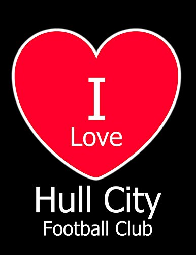 I Love Hull City Football Club: Black Notebook/Notepad for Writing 100 Pages Hull City Football Gift for Men, Women, Boys & Girls