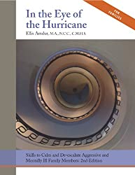 In the Eye of the Hurricane: Skills to Calm and De-escalate Aggressive & Mentally Ill Family Members (English Edition)