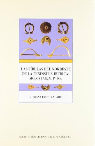 Las fíbulas del nordeste de la Península Ibérica : siglos I a.e. al IV d.e.