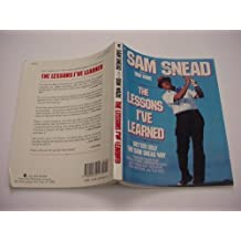 The Lessons I'Ve Learned: Better Golf the Sam Snead Way by Snead, Sam, Wade, Don (1991) Taschenbuch