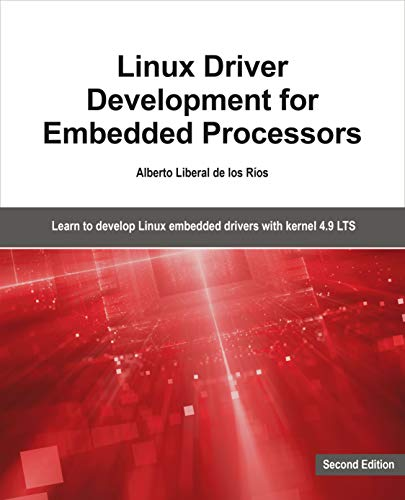 Linux Driver Development for Embedded Processors - Second Edition: Learn to develop Linux embedded drivers with kernel 4.9 LTS (English Edition) por Alberto Liberal de los Ríos
