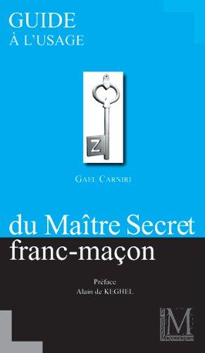 GUIDE A L'USAGE DU MAITRE SECRET FRANC-MACON par GAEL CARNIRI