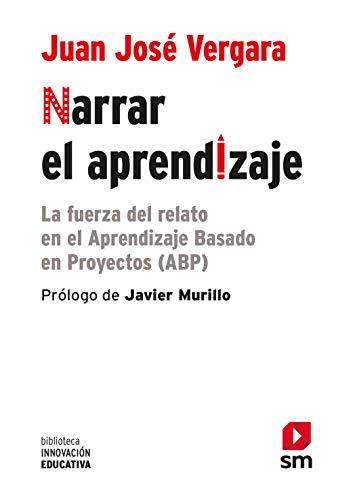 Narrar el aprendizaje: La fuerza del relato en el ABP (Biblioteca Innovación Educativa) por Juan José Vergara Ramírez