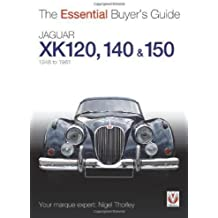Jaguar XK 120, 140 & 150: 1948 to 1961 (The Essential Buyer's Guide) by Nigel Thorley (2013-10-01)