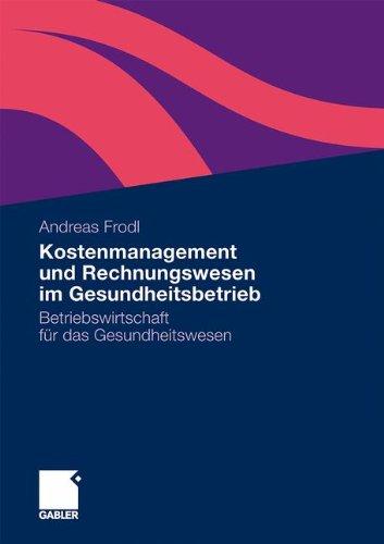 Kostenmanagement und Rechnungswesen im Gesundheitsbetrieb: Betriebswirtschaft für das Gesundheitswesen (German Edition)