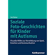Soziale Foto-Geschichten für Kinder mit Autismus: Visuelle Hilfen zur Vermittlung von Spiel, Emotion und Kommunikation