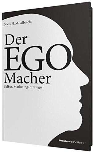 Der EGO-Macher: Selbst.Marketing.Strategie.