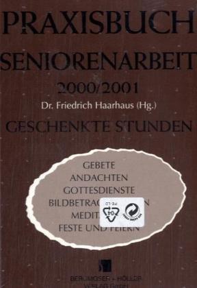 Preisvergleich Produktbild Geschenkte Stunden: Praxisbuch Seniorenarbeit 2000/2001