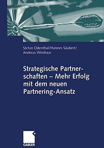 Strategische Partnerschaften - Mehr Erfolg mit dem neuen Partnering-Ansatz (German Edition)