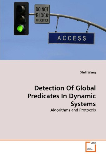 Detection Of Global Predicates In Dynamic Systems: Algorithms and Protocols por Xinli Wang