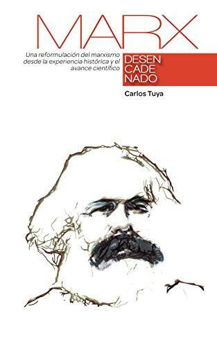 Marx desencadenado: Una reformulación del marxismo desde la experiencia histórica y el avance científico. por Carlos Tuya