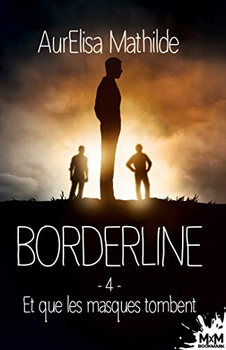 Et que les masques tombent: Borderline, T4