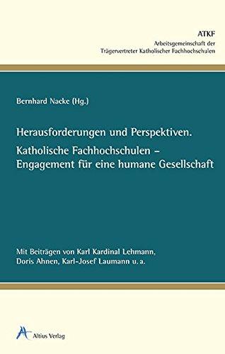 Herausforderungen und Perspektiven.: Katholische Fachhochschulen - Engagement für eine humane Gesellschaft