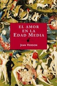 Descargar Libro El amor en la Edad Media: La carne, el sexo y el amor (Orígenes) de Jean Verdon