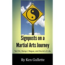 Signposts on a Martial Arts Journey   Tai Chi, Hsing-I, Bagua, and the Art of Life (English Edition)