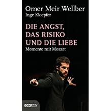 Die Angst, das Risiko und die Liebe: Momente mit Mozart