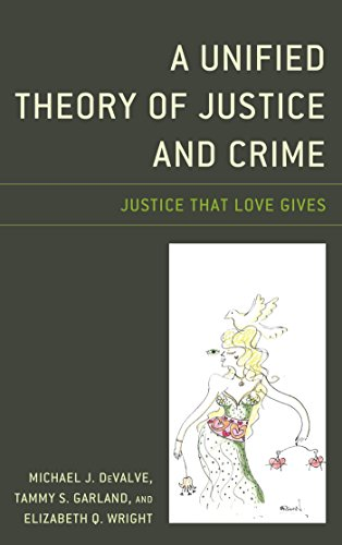 A Unified Theory of Justice and Crime: Justice That Love Gives