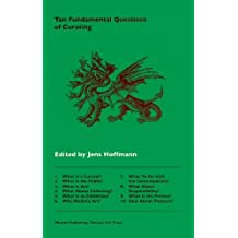 Ten Fundamental Questions of Curating by Peter Eleey (2013-10-31)