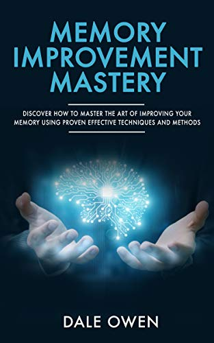 Memory Improvement Mastery: Discover How To Master The Art Of Improving Your Memory Using Proven Effective Techniques And Methods (English Edition)