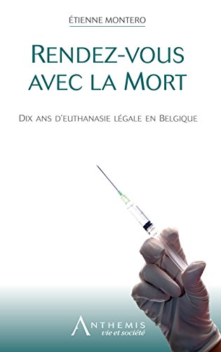 Rendez-vous avec la mort: Dix ans d'euthanasie légale en Belgique (Vie et société) par Etienne Montero Redondo