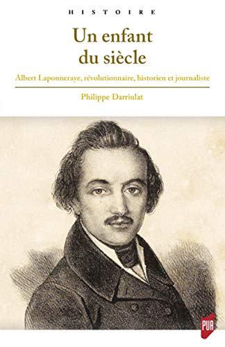 Un enfant du siècle: Albert Laponneraye, révolutionnaire, historien et journaliste