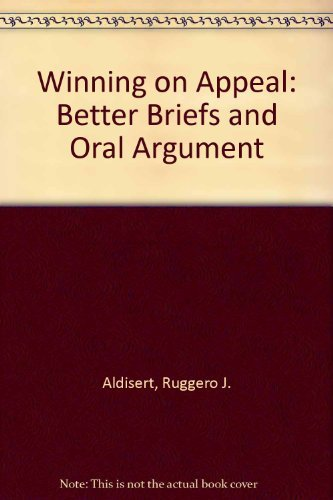 Winning on Appeal: Better Briefs and Oral Argument by Ruggero J. Aldisert (1992-10-30)