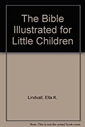The Bible Illustrated for Little Children by Ella K. Lindvall (1991-10-02)