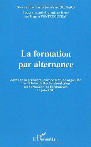 La formation par alternance. Actes de la premire journe d'tude organise par l'Unit de Recherche-Action en Formation de Formateurs (13 juin 2001)