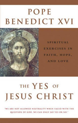 the-yes-of-jesus-christ-spiritual-exercises-in-faith-hope-and-love-by-pope-benedict-xvi-2005-06-01