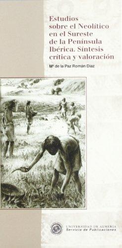 Estudios sobre el Neolítico en el Sureste de la Península Ibérica. Síntesis crítica y valoración (Historia) por Mª de la Paz Román Díaz