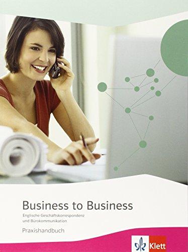 Business to Business: Englische Geschäftkorrespondenz und Bürokommunikation. Praxishandbuch mit CD-ROM