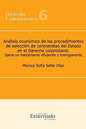 Análisis económico de los procedimientos de selección de contratistas del Estado en el Derecho colombiano: Hacia un mecanismo eficiente y transparente