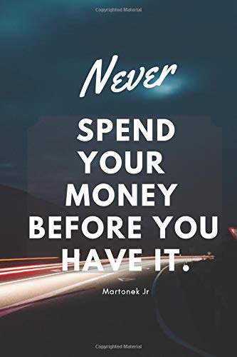 Never Spend Your Money Before You Have It Motivational Notebook Journal Diary Inspirational Quotes Money 110 Pages Blank 6 X 9
