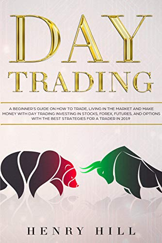 Day Trading: A Beginner's Guide on How to Trade, Living in the Market and Make Money with Day Trading Investing in Stocks, Forex, and Options with the ... Strategies for a Trader (English Edition)