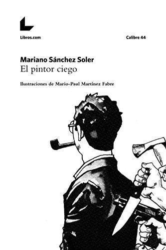 El pintor ciego: Ilustraciones de Mario-Paul Martínez Fabre (Colección Calibre 44) por Mariano Sánchez Soler