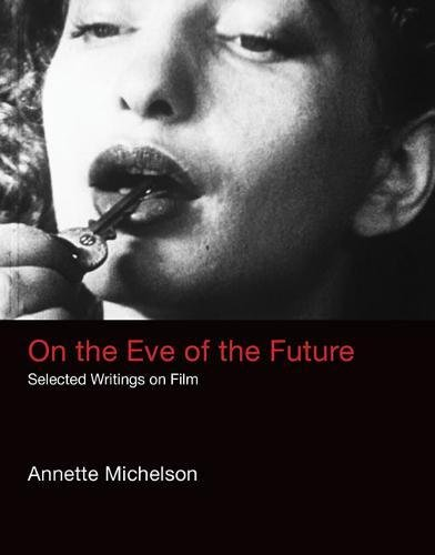 On the Eve of the Future: Selected Writings on Film (October Books) por Annette Michelson
