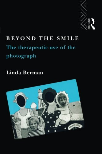 Beyond the Smile: The Therapeutic Use of the Photograph por Linda Berman