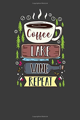 Coffee Lake Wine Repeat: Nice Notebook for Coffee, Lake And Wine Lovers